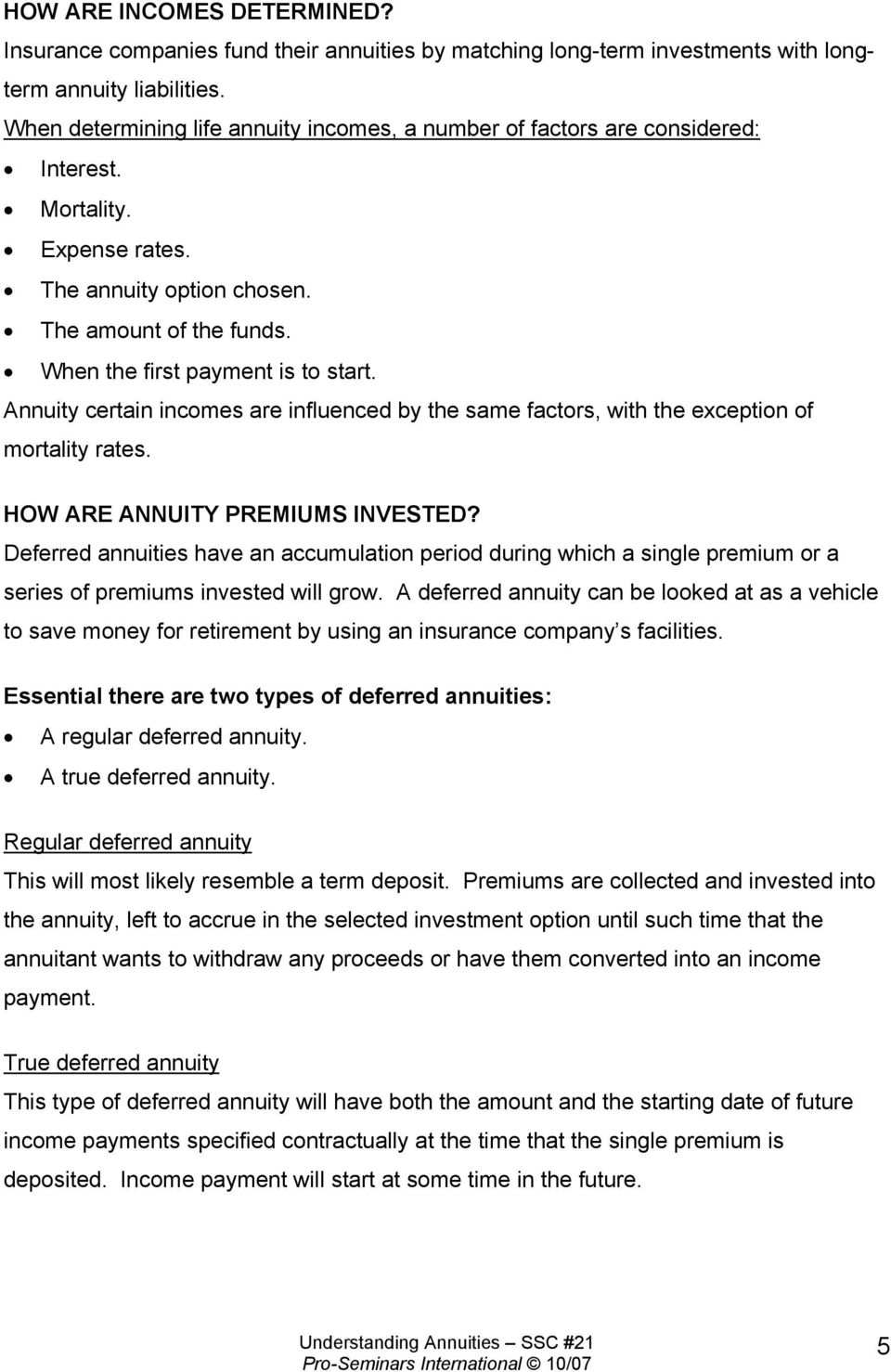 Annuity certain incomes are influenced by the same factors, with the exception of mortality rates. HOW ARE ANNUITY PREMIUMS INVESTED?