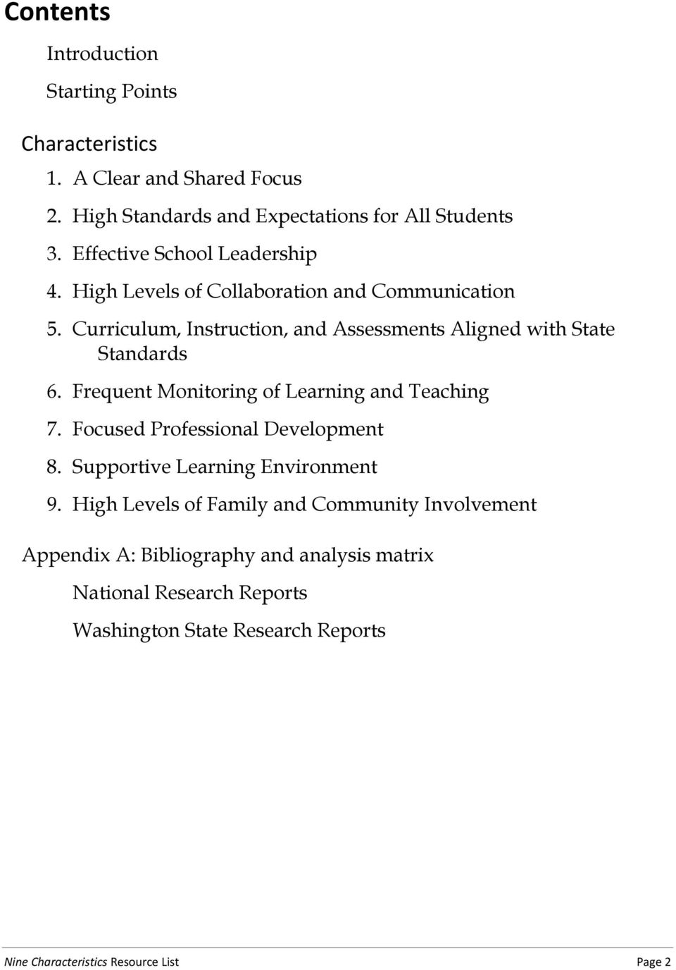 Curriculum, Instruction, and Assessments Aligned with State Standards 6. Frequent Monitoring of Learning and Teaching 7.