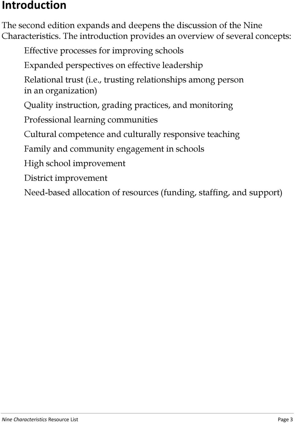 (i.e., trusting relationships among person in an organization) Quality instruction, grading practices, and monitoring Professional learning communities Cultural
