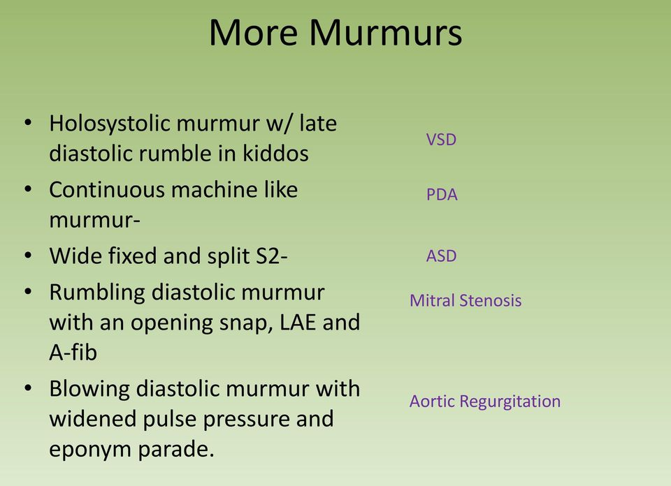 murmur with an opening snap, LAE and A-fib Blowing diastolic murmur with