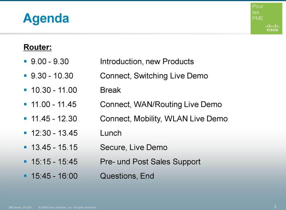 15 15:15-15:45 15:45-16:00 Introduction, new Products Connect, Switching Live
