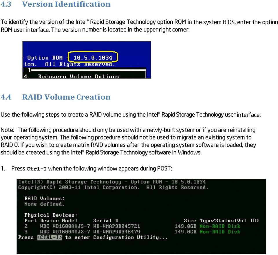 4 RAID Volume Creation Use the following steps to create a RAID volume using the Intel Rapid Storage Technology user interface: Note: The following procedure should only be used with a newly-built