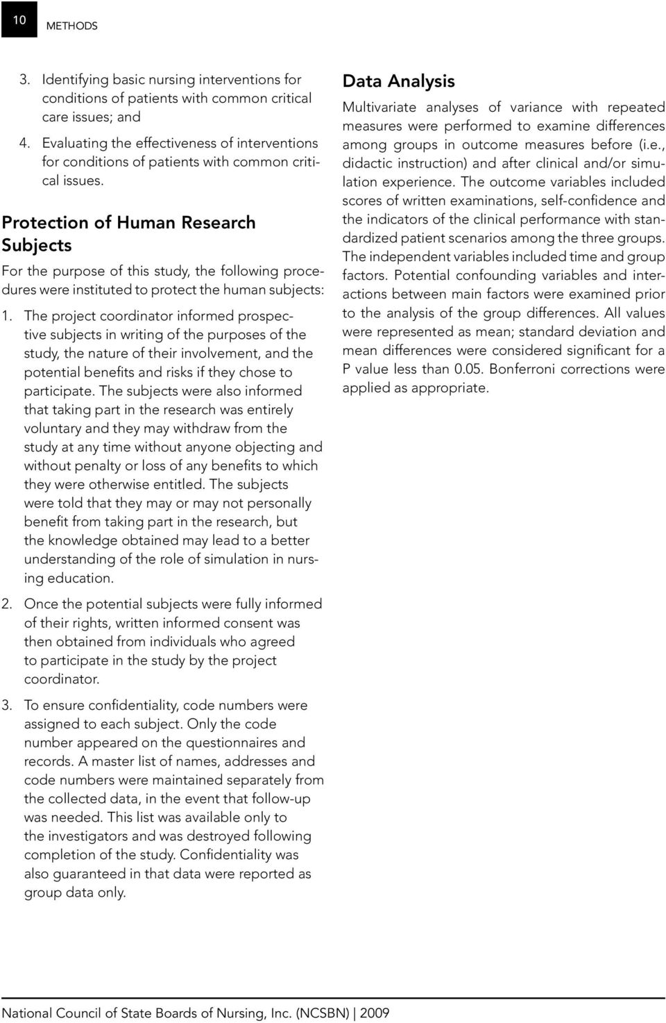 Protection of Human Research Subjects For the purpose of this study, the following procedures were instituted to protect the human subjects: 1.
