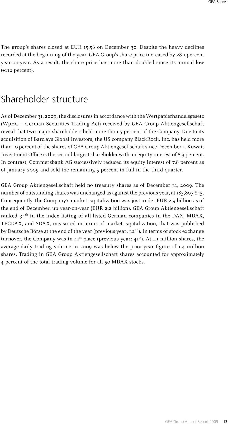 Shareholder structure As of December 31, 2009, the disclosures in accordance with the Wertpapierhandelsgesetz (WpHG German Securities Trading Act) received by GEA Group Aktiengesellschaft reveal that