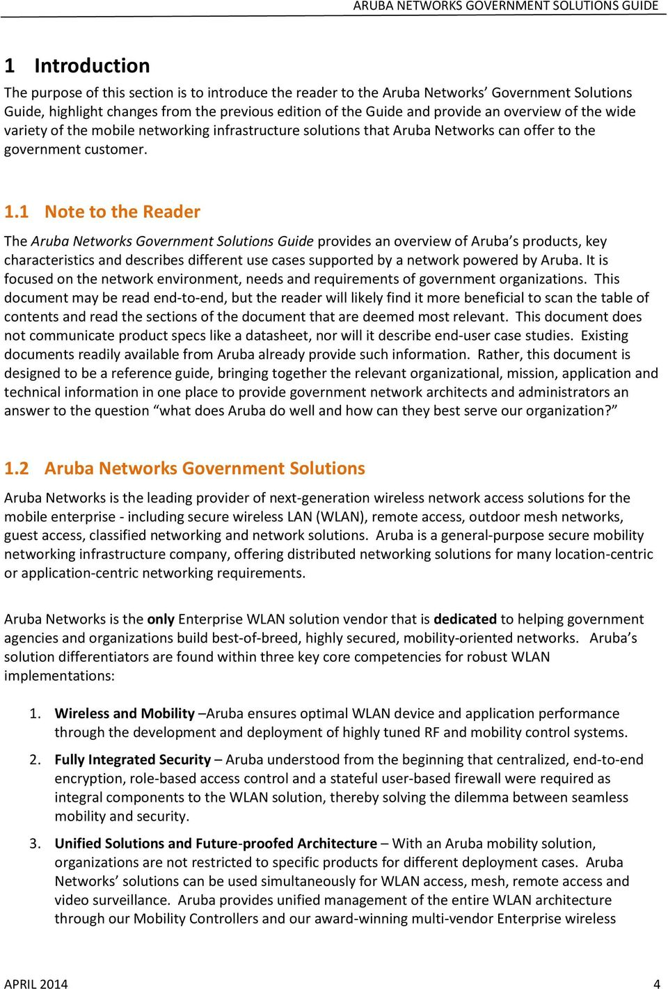 1 Note to the Reader The Aruba Networks Government Solutions Guide provides an overview of Aruba s products, key characteristics and describes different use cases supported by a network powered by