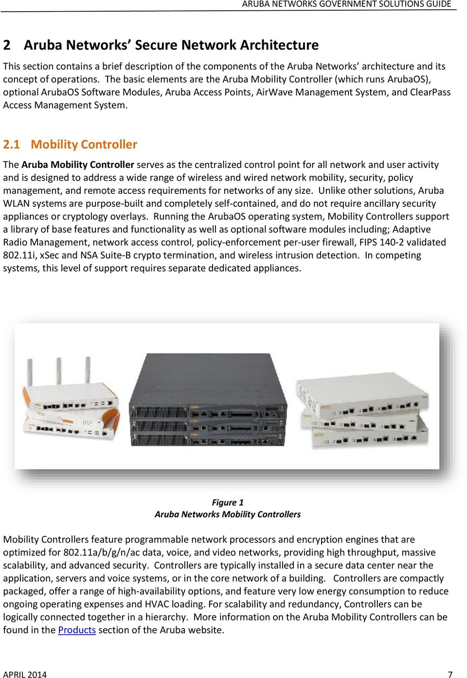 1 Mobility Controller The Aruba Mobility Controller serves as the centralized control point for all network and user activity and is designed to address a wide range of wireless and wired network