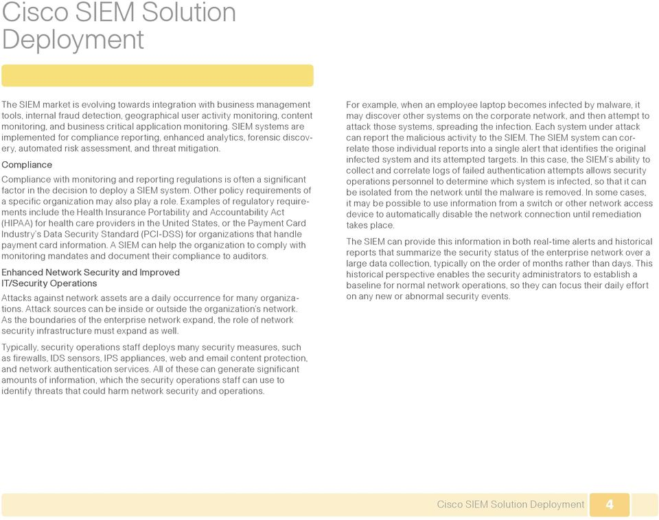 Compliance Compliance with monitoring and reporting regulations is often a significant factor in the decision to deploy a SIEM system.