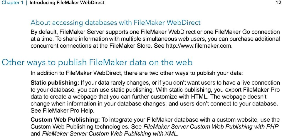 Other ways to publish FileMaker data on the web In addition to FileMaker WebDirect, there are two other ways to publish your data: Static publishing: If your data rarely changes, or if you don t want