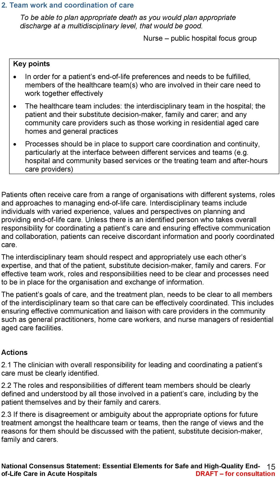 together effectively The healthcare team includes: the interdisciplinary team in the hospital; the patient and their substitute decision-maker, family and carer; and any community care providers such