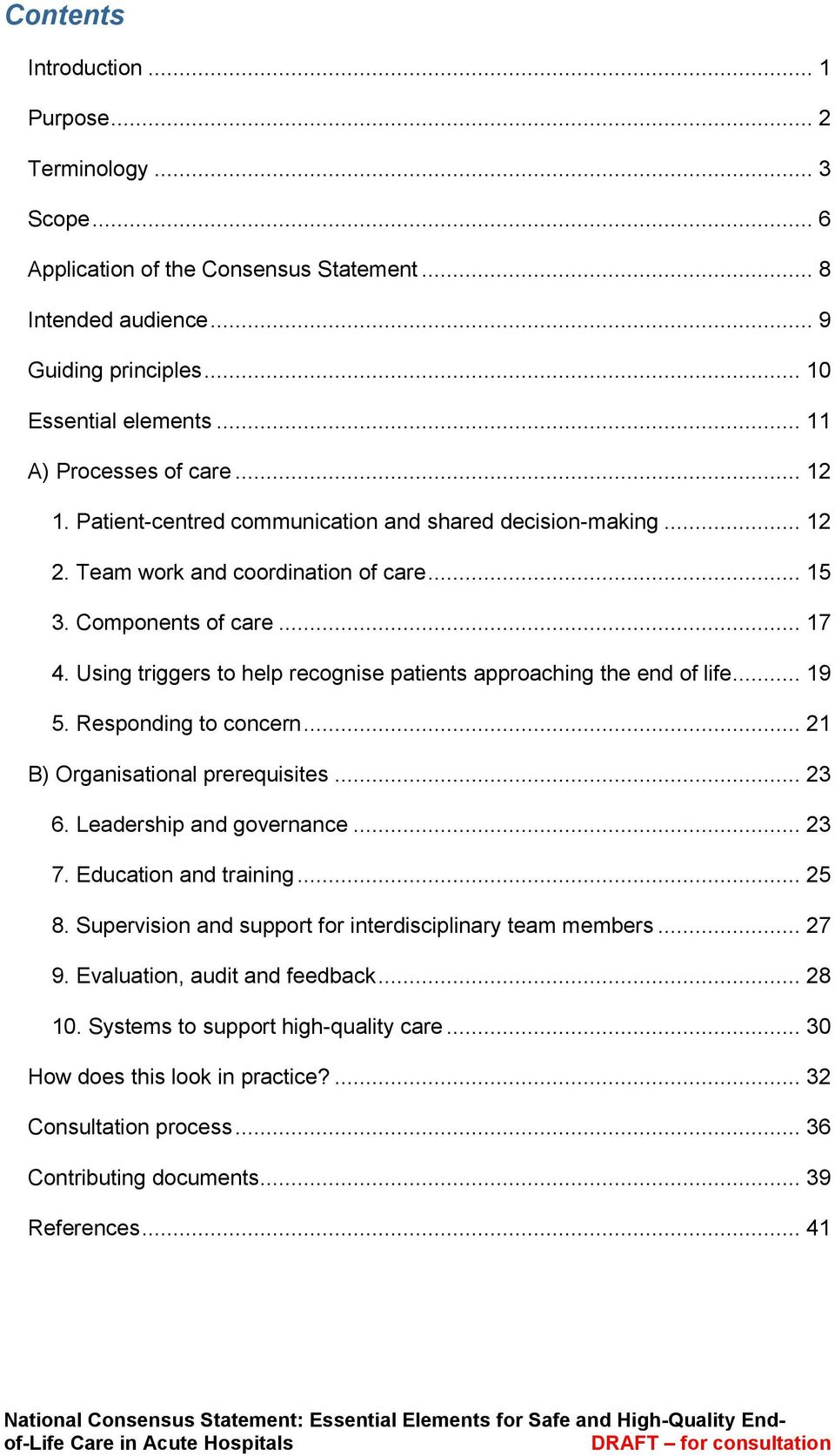 Using triggers to help recognise patients approaching the end of life... 19 5. Responding to concern... 21 B) Organisational prerequisites... 23 6. Leadership and governance... 23 7.