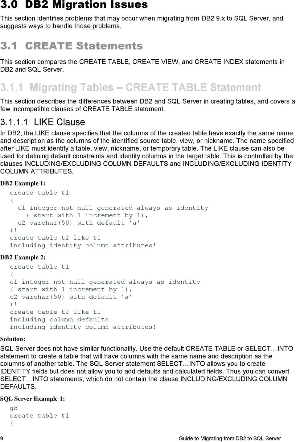 3.1.1.1 LIKE Clause In DB2, the LIKE clause specifies that the columns of the created table have exactly the same name and description as the columns of the identified source table, view, or nickname.