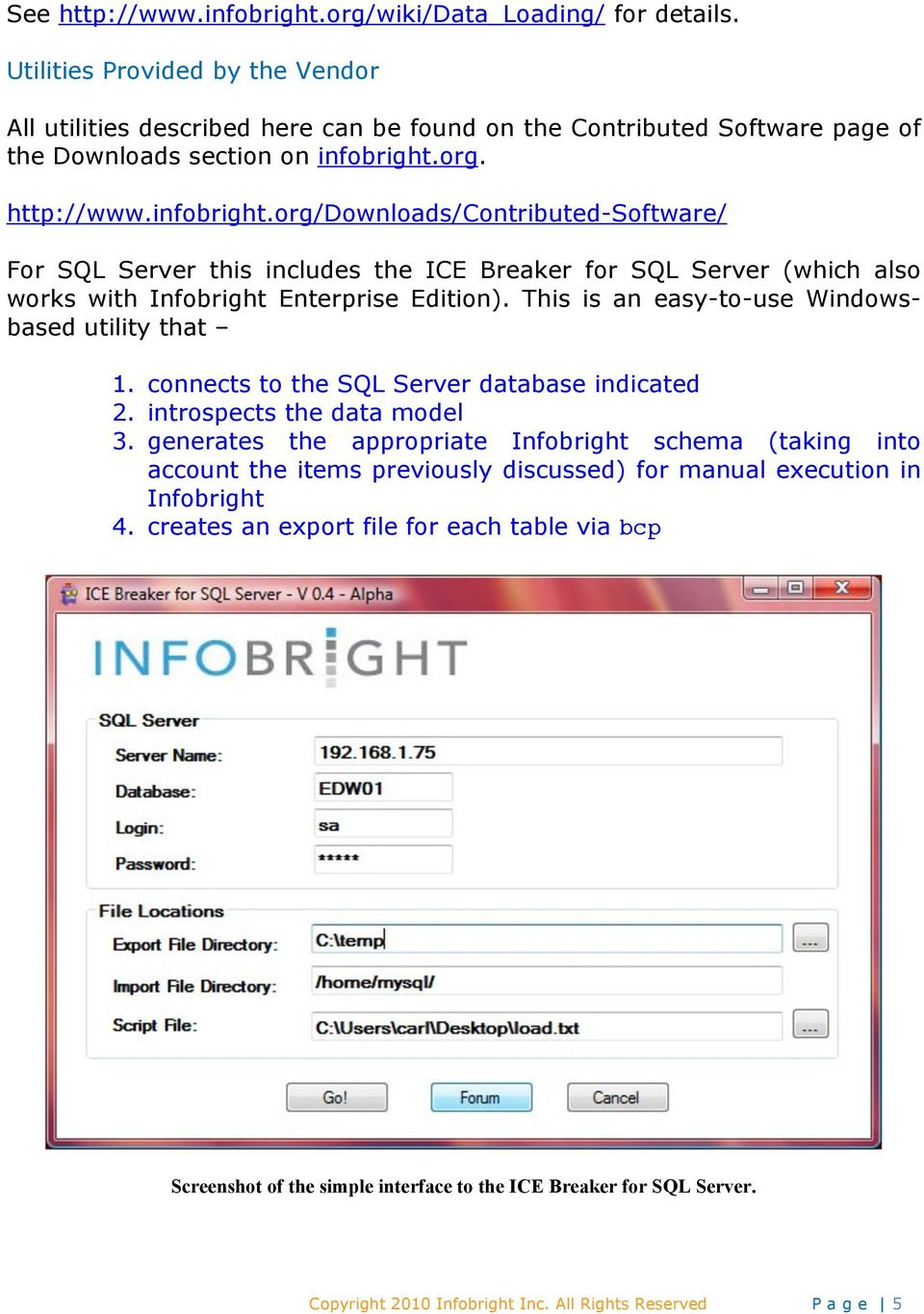 org. http://www.infobright.org/downloads/contributed-software/ For SQL Server this includes the ICE Breaker for SQL Server (which also works with Infobright Enterprise Edition).
