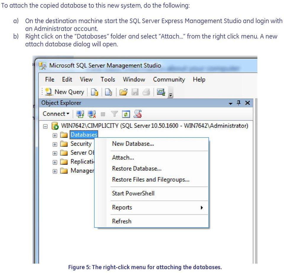 account. b) Right click on the Databases folder and select Attach... from the right click menu.