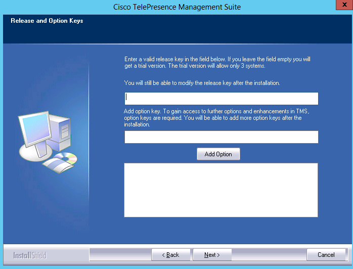 Installing or upgrading Cisco TMS Adding release keys and pre-configuring the network settings The Release and Option Keys dialog is now displayed, and any existing keys are shown if upgrading.