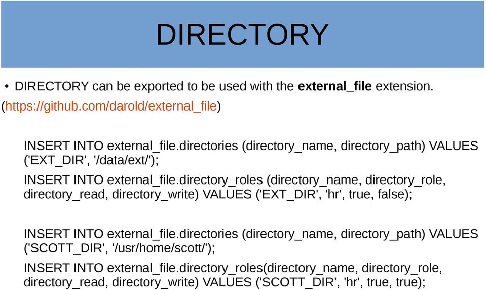 directory_roles (directory_name, directory_role, directory_read, directory_write) VALUES ('EXT_DIR', 'hr', true, false); INSERT INTO external_file.