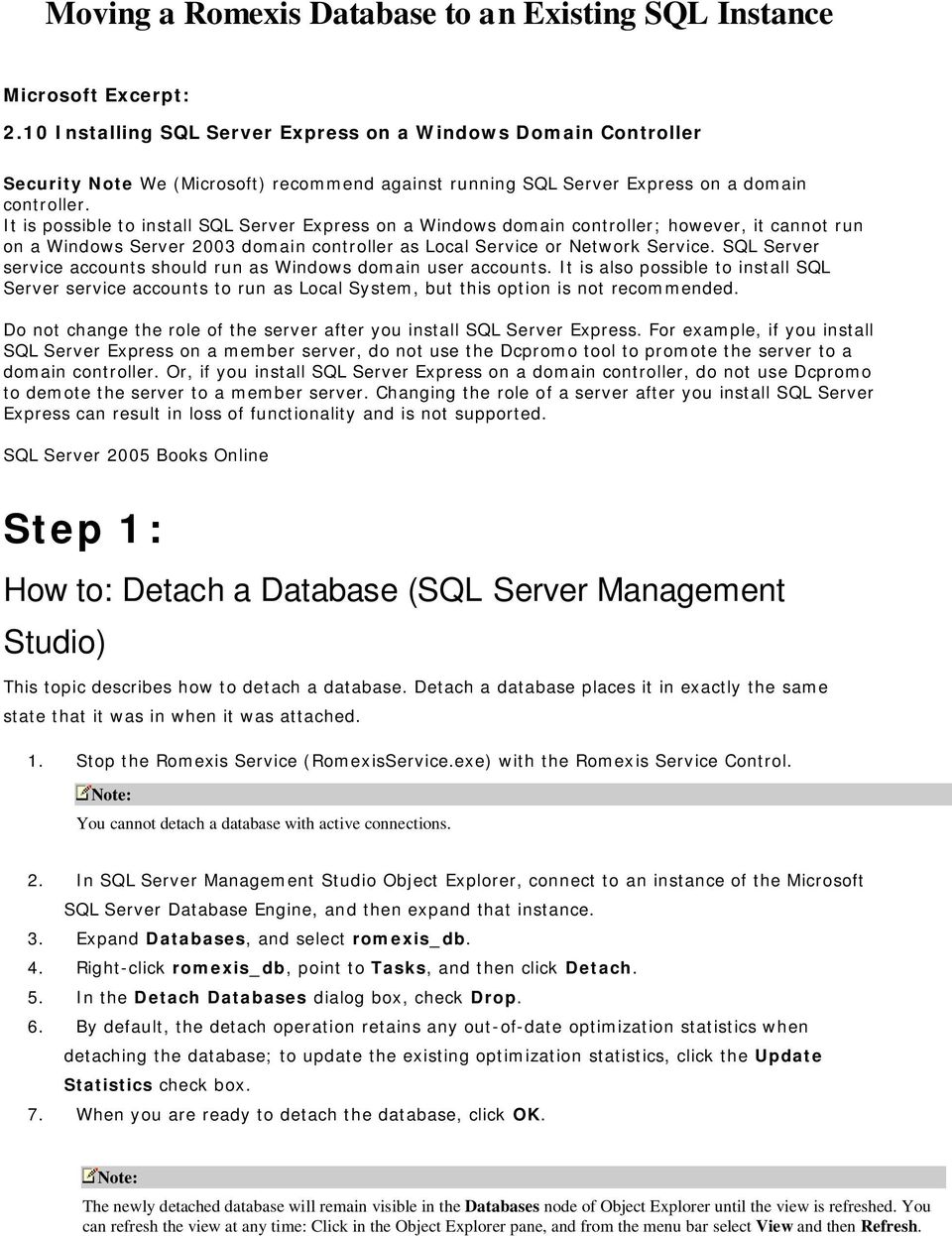 It is possible to install SQL Server Express on a Windows domain controller; however, it cannot run on a Windows Server 2003 domain controller as Local Service or Network Service.