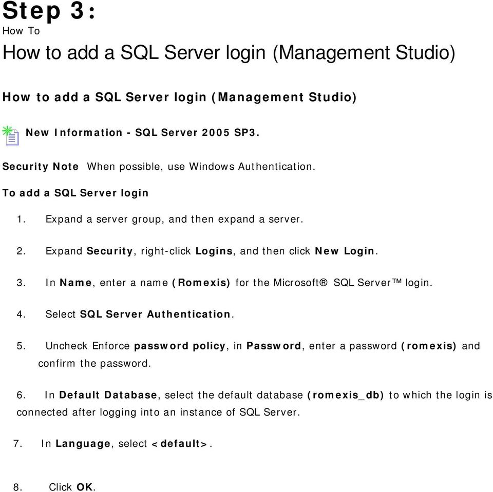 Expand Security, right-click Logins, and then click New Login. 3. In Name, enter a name (Romexis) for the Microsoft SQL Server login. 4. Select SQL Server Authentication. 5.
