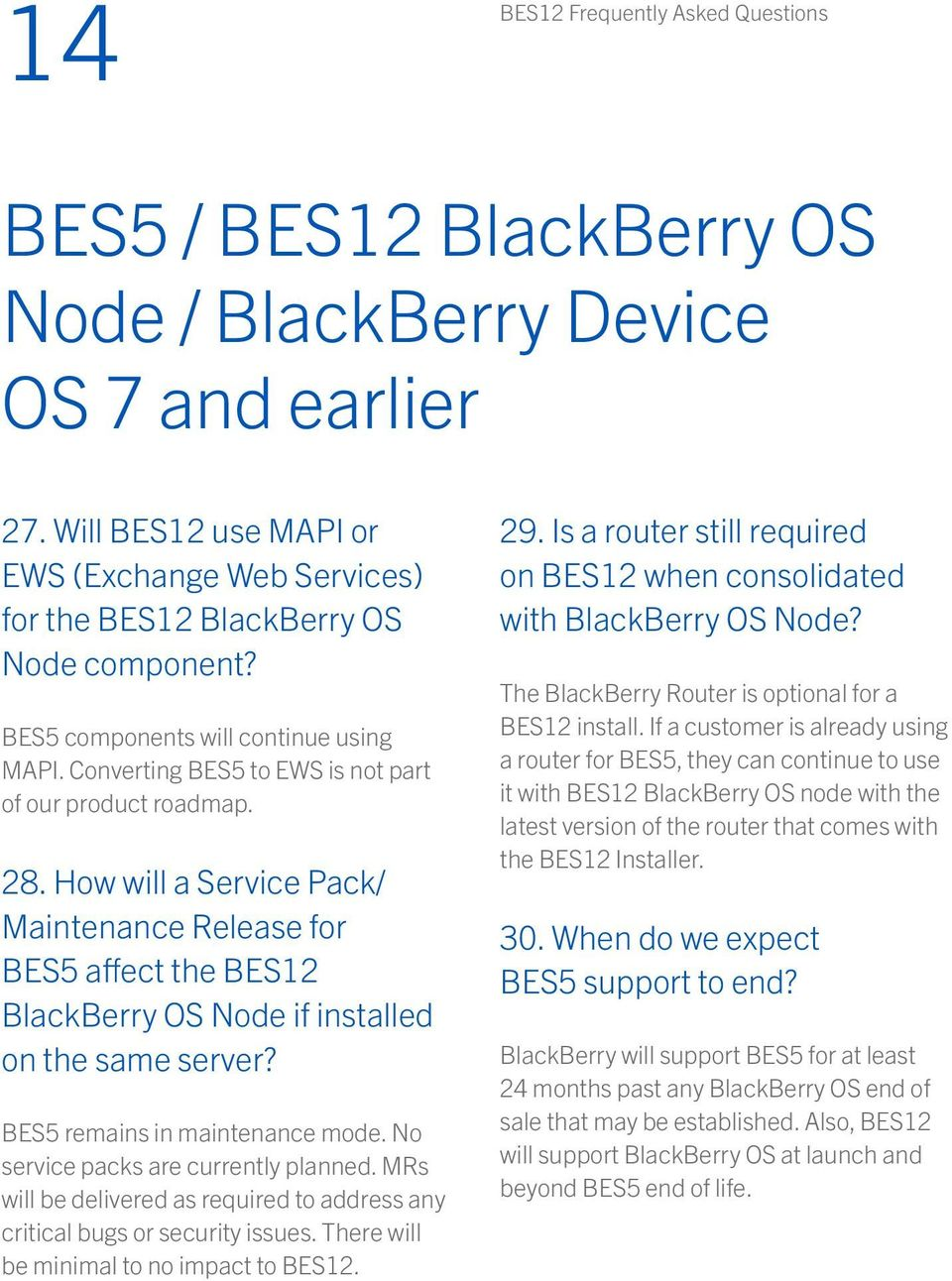 How will a Service Pack/ Maintenance Release for BES5 affect the BES12 BlackBerry OS Node if installed on the same server? BES5 remains in maintenance mode. No service packs are currently planned.
