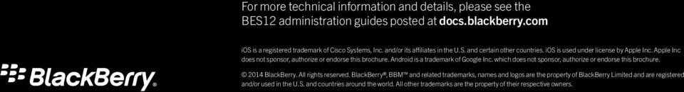 Android is a trademark of Google Inc. which does not sponsor, authorize or endorse this brochure. 2014 BlackBerry. All rights reserved.