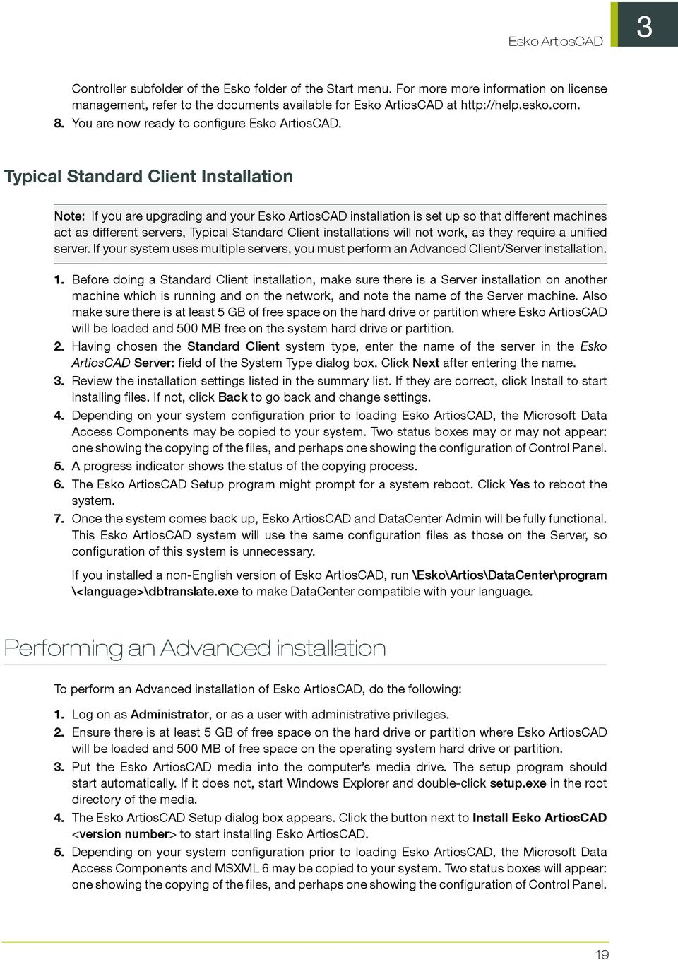 Typical Standard Client Installation Note: If you are upgrading and your installation is set up so that different machines act as different servers, Typical Standard Client installations will not
