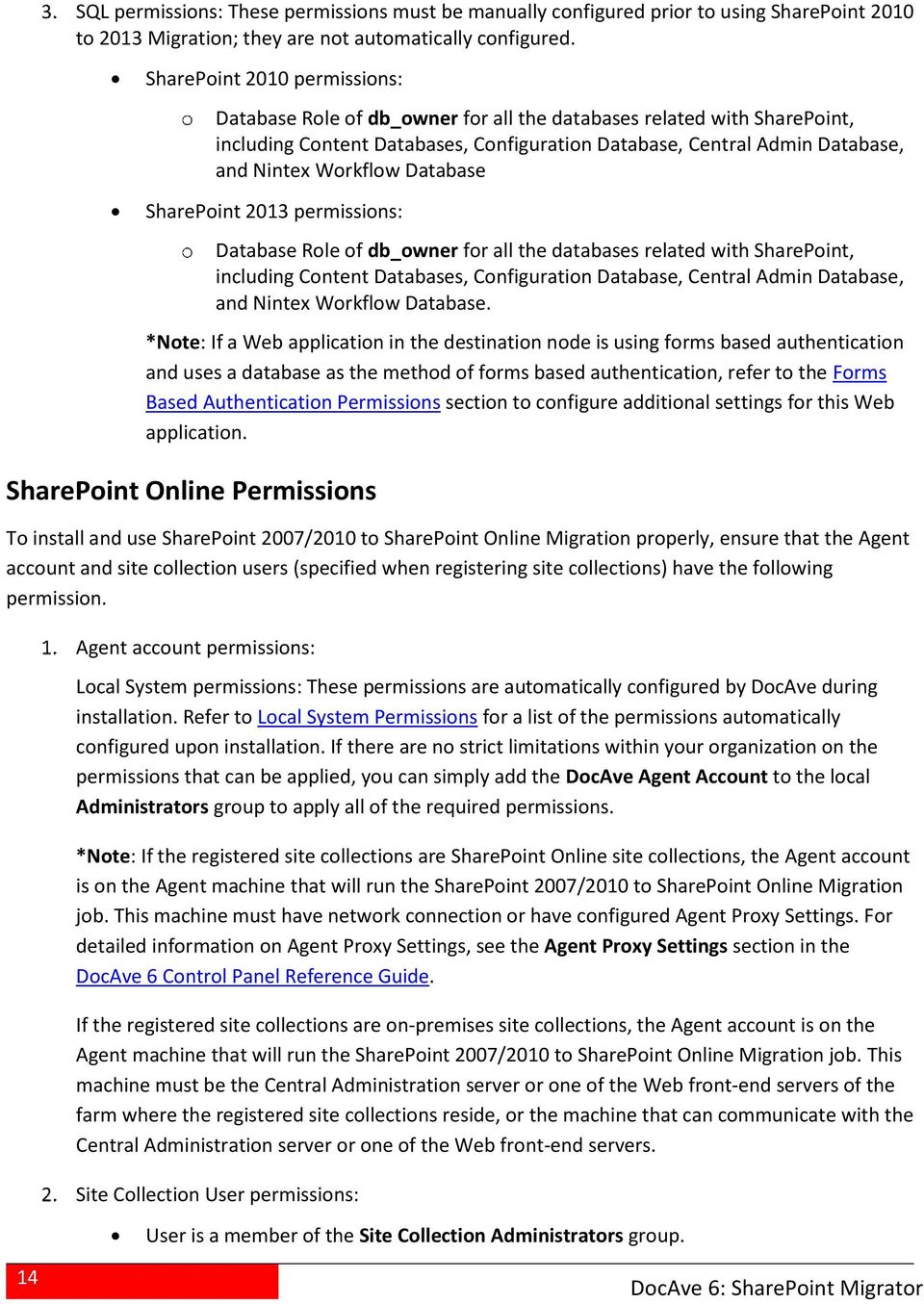 Database SharePoint 2013 permissions: Database Role of db_owner for all the databases related with SharePoint, including Content Databases, Configuration Database, Central Admin Database, and Nintex