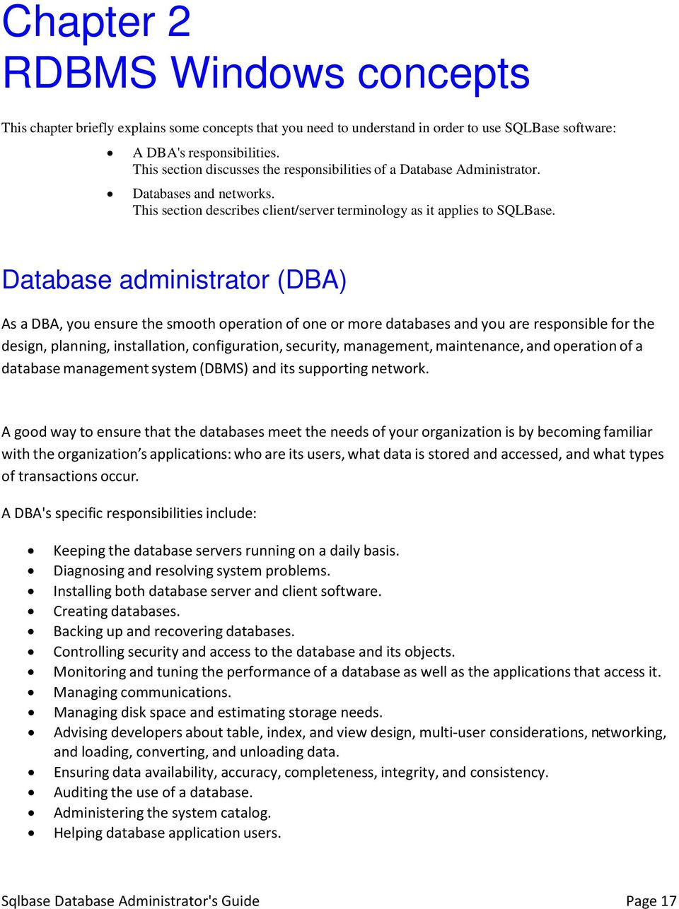 Database administrator (DBA) As a DBA, you ensure the smooth operation of one or more databases and you are responsible for the design, planning, installation, configuration, security, management,