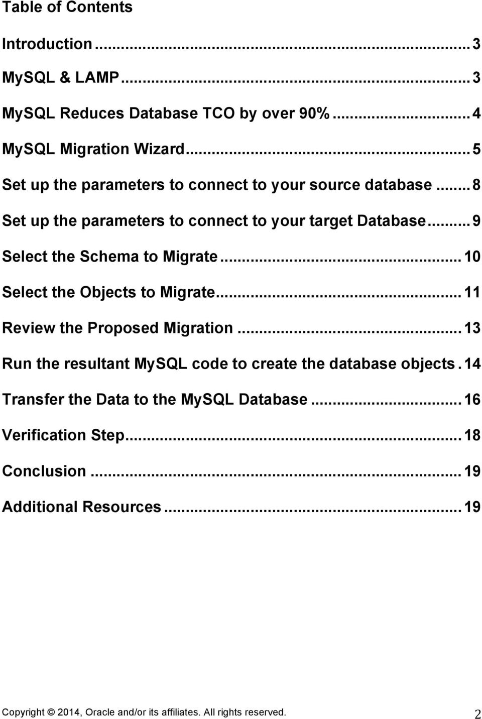 ..9 Select the Schema to Migrate...10 Select the Objects to Migrate...11 Review the Proposed Migration.