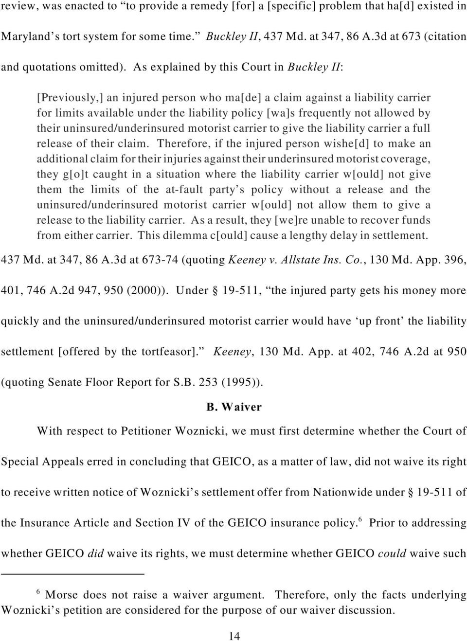 As explained by this Court in Buckley II: [Previously,] an injured person who ma[de] a claim against a liability carrier for limits available under the liability policy [wa]s frequently not allowed