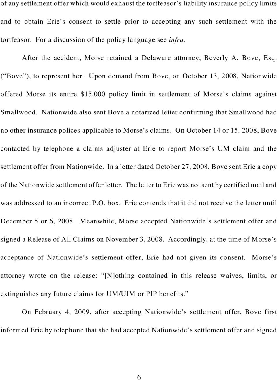 Upon demand from Bove, on October 13, 2008, Nationwide offered Morse its entire $15,000 policy limit in settlement of Morse s claims against Smallwood.