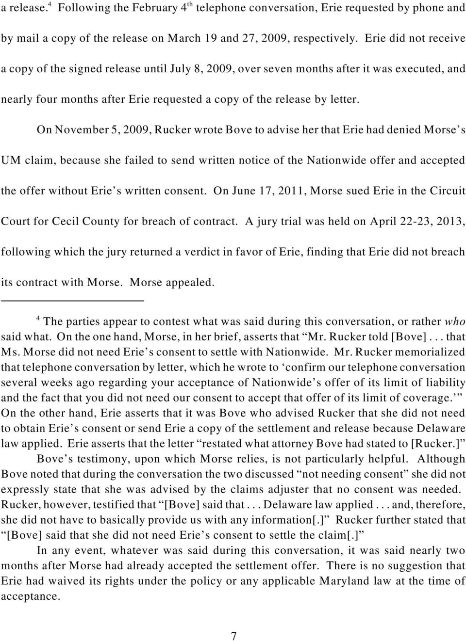 On November 5, 2009, Rucker wrote Bove to advise her that Erie had denied Morse s UM claim, because she failed to send written notice of the Nationwide offer and accepted the offer without Erie s