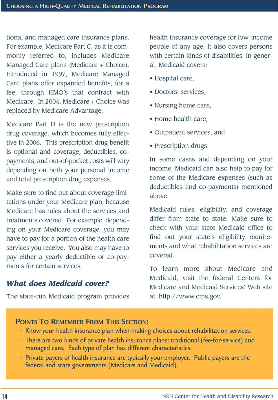 Mecicare Part D is the new prescription drug coverage, which becomes fully effective in 2006.