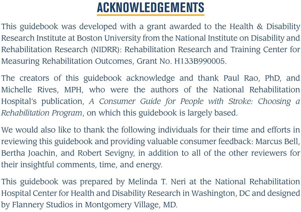 The creators of this guidebook acknowledge and thank Paul Rao, PhD, and Michelle Rives, MPH, who were the authors of the National Rehabilitation Hospital s publication, A Consumer Guide for People