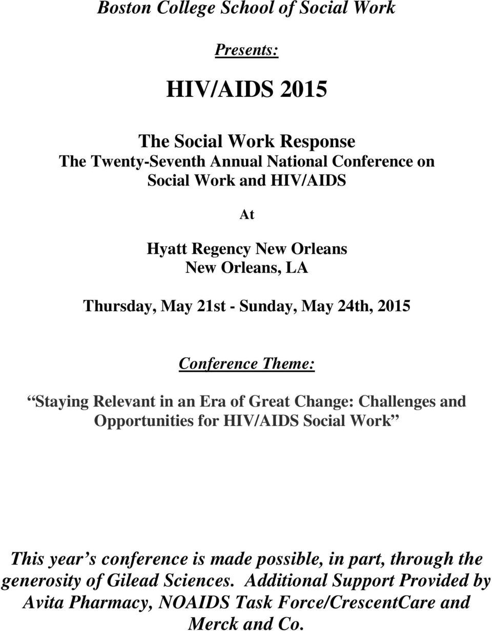 Staying Relevant in an Era of Great Change: Challenges and Opportunities for HIV/AIDS Social Work This year s conference is made possible,