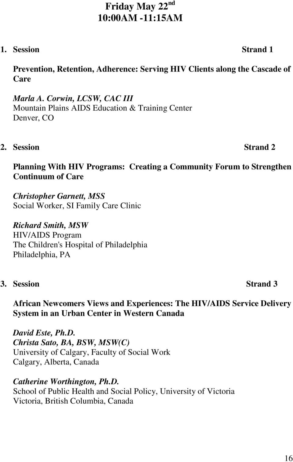 Session Strand 2 Planning With HIV Programs: Creating a Community Forum to Strengthen Continuum of Care Christopher Garnett, MSS Social Worker, SI Family Care Clinic Richard Smith, MSW HIV/AIDS