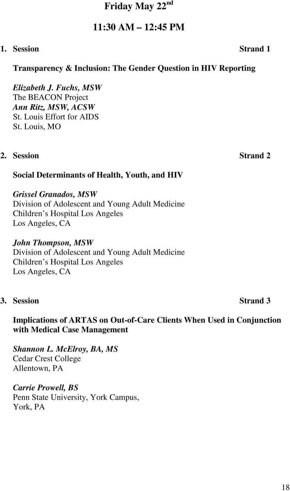 Session Strand 2 Social Determinants of Health, Youth, and HIV Grissel Granados, MSW Division of Adolescent and Young Adult Medicine Children s Hospital Los Angeles Los Angeles, CA John