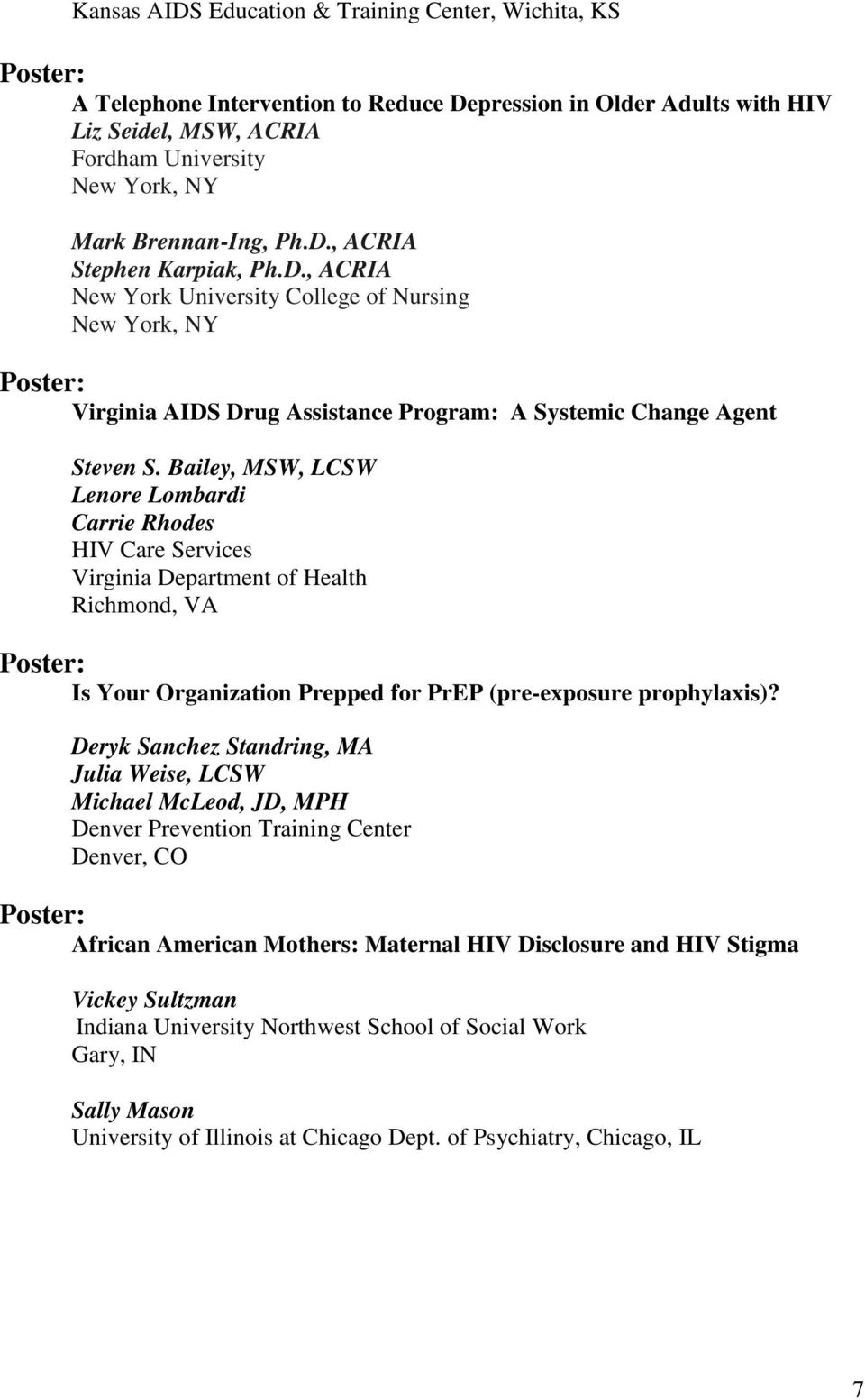 Bailey, MSW, LCSW Lenore Lombardi Carrie Rhodes HIV Care Services Virginia Department of Health Richmond, VA Poster: Is Your Organization Prepped for PrEP (pre-exposure prophylaxis)?