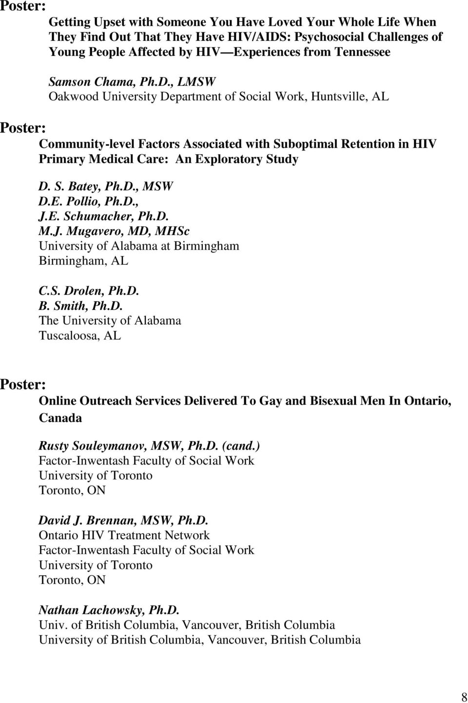 , LMSW Oakwood University Department of Social Work, Huntsville, AL Poster: Community-level Factors Associated with Suboptimal Retention in HIV Primary Medical Care: An Exploratory Study D. S. Batey, Ph.