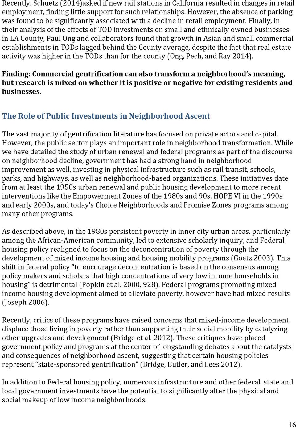 Finally, in their analysis of the effects of TOD investments on small and ethnically owned businesses in LA County, Paul Ong and collaborators found that growth in Asian and small commercial