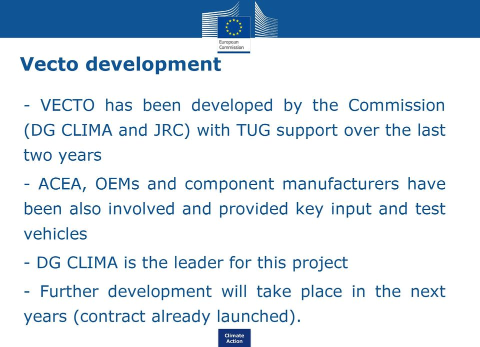 also involved and provided key input and test vehicles - DG CLIMA is the leader for this