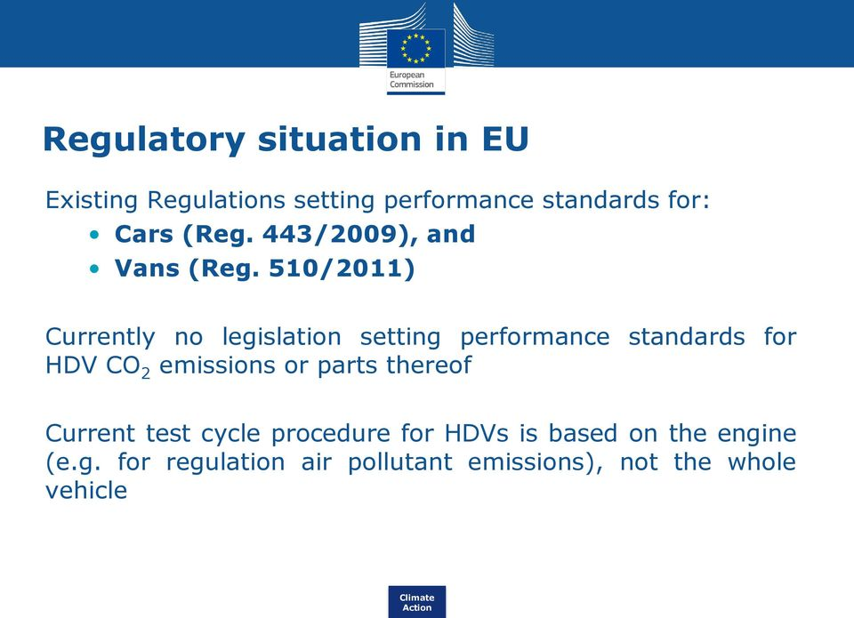 510/2011) Currently no legislation setting performance standards for HDV CO 2 emissions