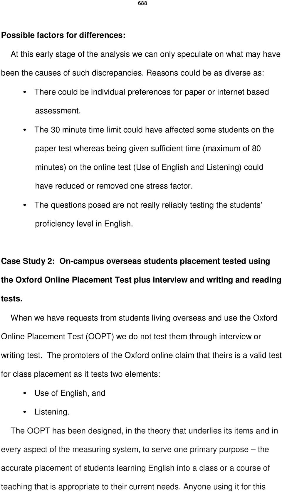 The 30 minute time limit could have affected some students on the paper test whereas being given sufficient time (maximum of 80 minutes) on the online test (Use of English and Listening) could have