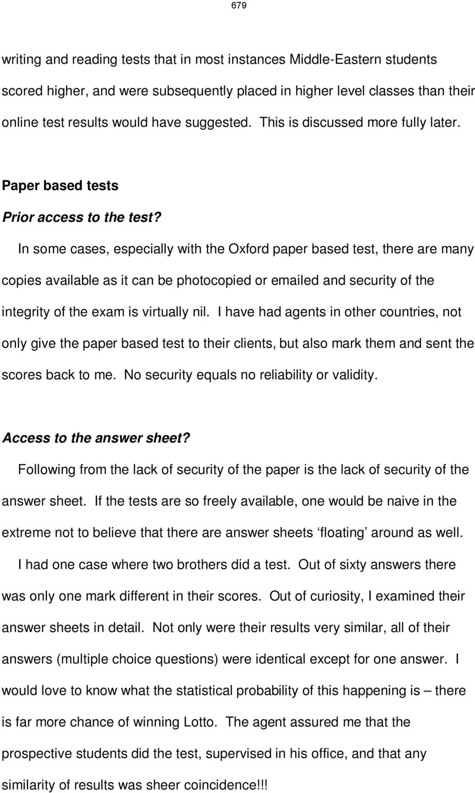 In some cases, especially with the Oxford paper based test, there are many copies available as it can be photocopied or emailed and security of the integrity of the exam is virtually nil.