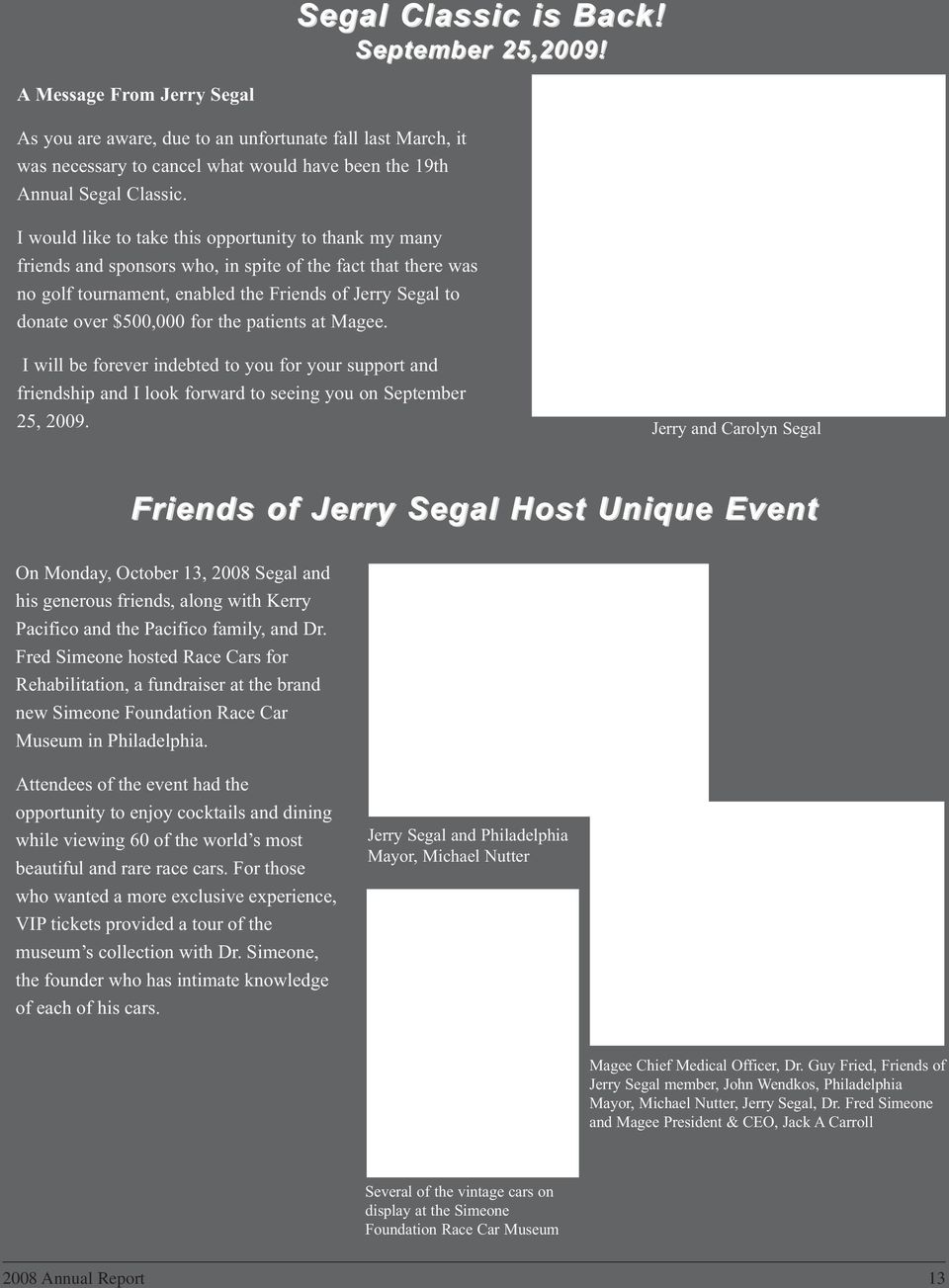 I would like to take this opportunity to thank my many friends and sponsors who, in spite of the fact that there was no golf tournament, enabled the Friends of Jerry Segal to donate over $500,000 for