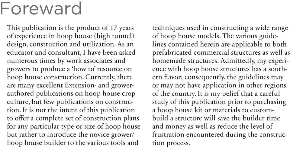 Currently, there are many excellent Extension- and growerauthored publications on hoop house crop culture, but few publications on construction.