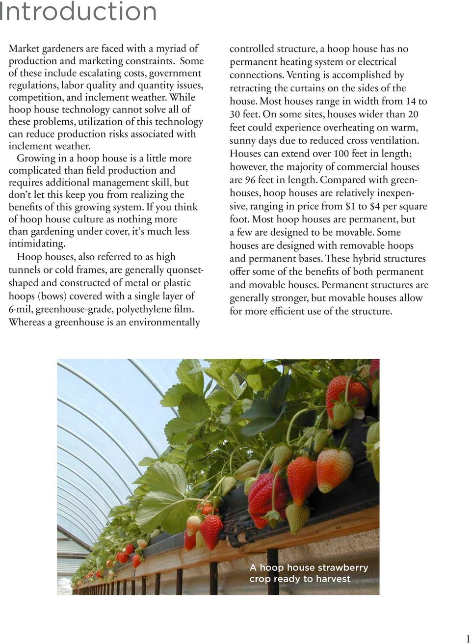 While hoop house technology cannot solve all of these problems, utilization of this technology can reduce production risks associated with inclement weather.