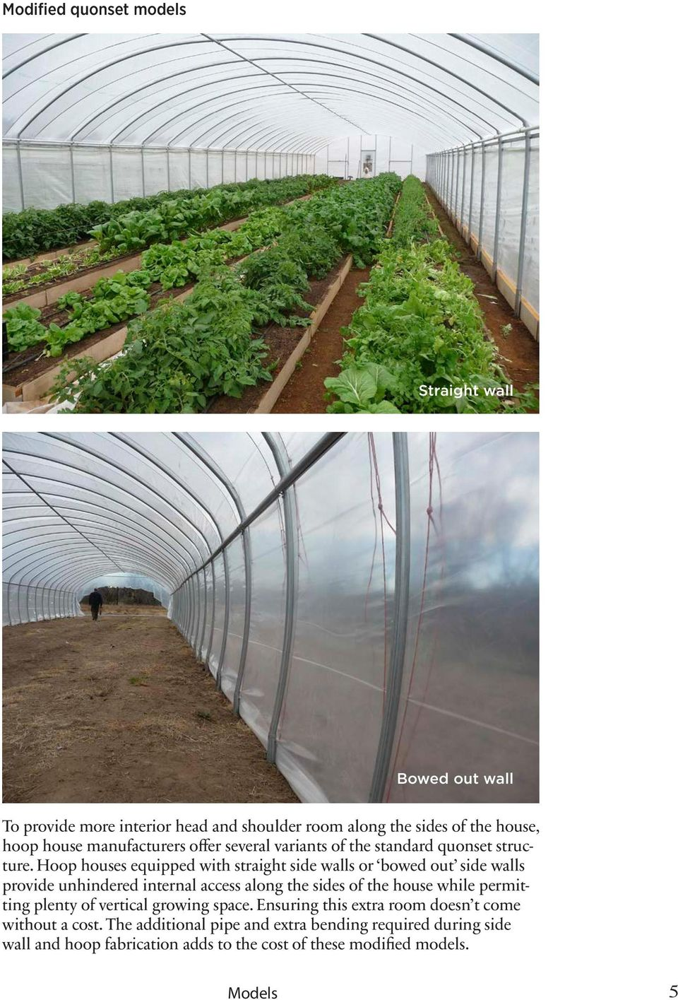 Hoop houses equipped with straight side walls or bowed out side walls provide unhindered internal access along the sides of the house while