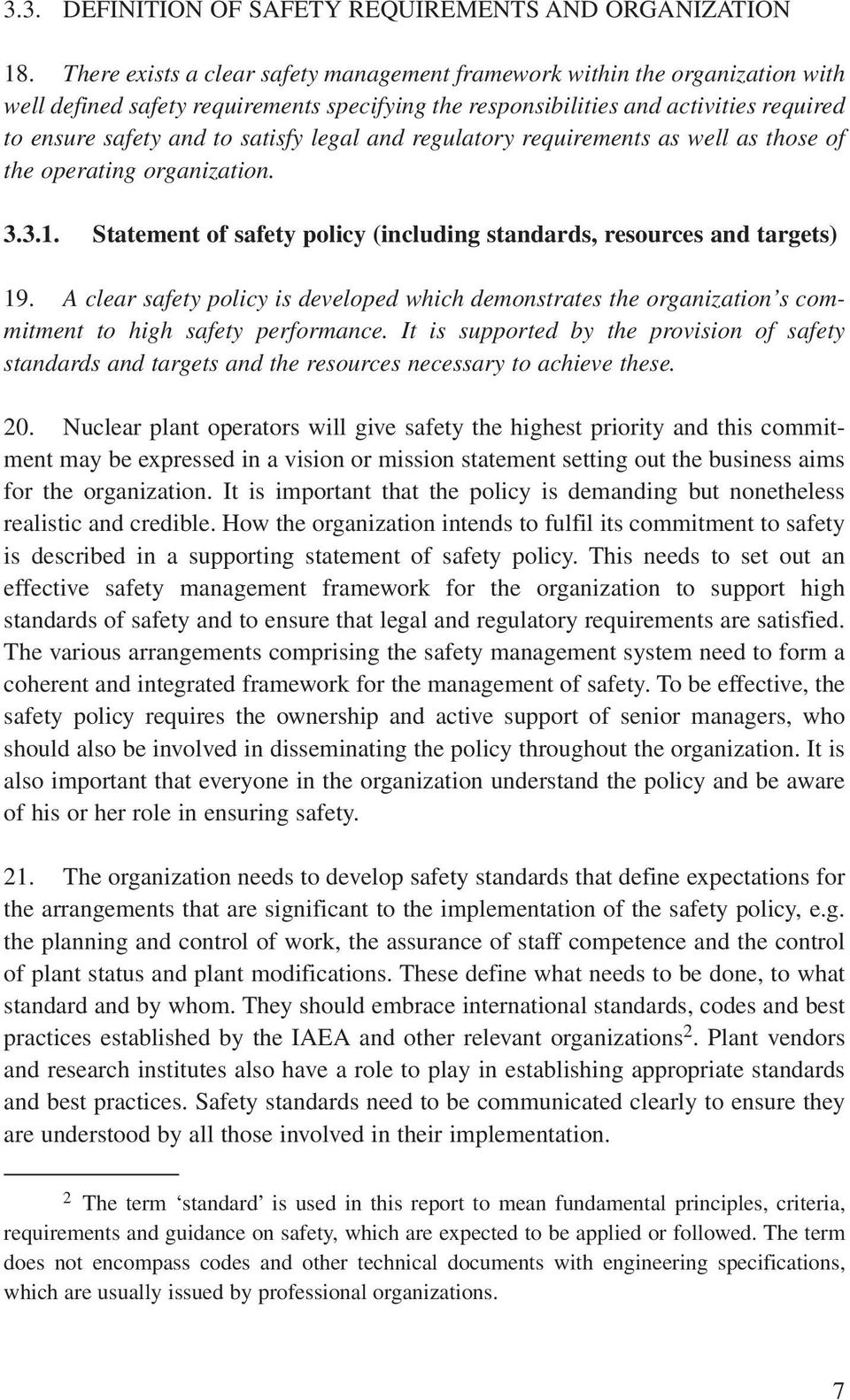legal and regulatory requirements as well as those of the operating organization. 3.3.1. Statement of safety policy (including standards, resources and targets) 19.