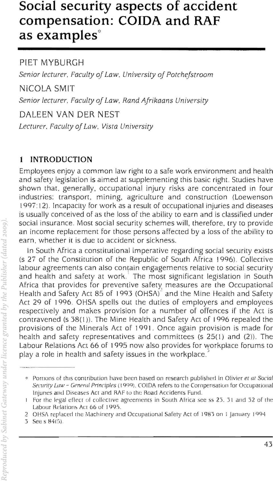 Vista University 1 INTRODUCTION enjoy a common law right to a safe work environment and health legislation is aimed at supplementing this basic right. Studies have shown that, generally.