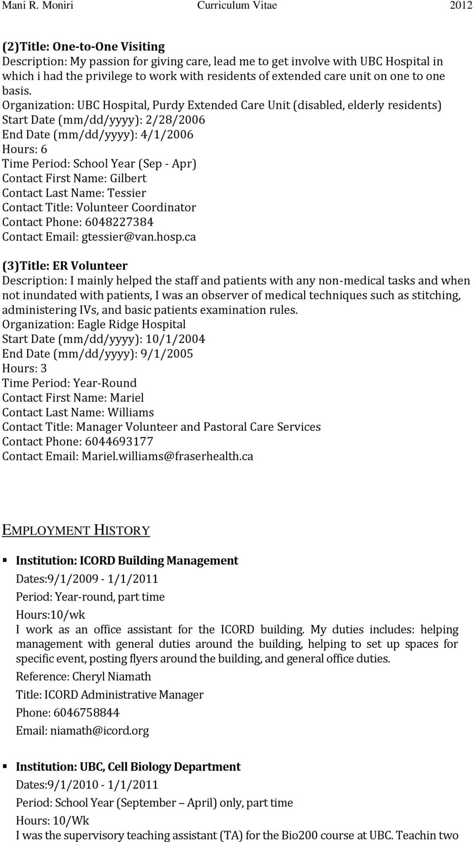 Organization: UBC Hospital, Purdy Extended Care Unit (disabled, elderly residents) Start Date (mm/dd/yyyy): 2/28/2006 End Date (mm/dd/yyyy): 4/1/2006 Hours: 6 Contact First Name: Gilbert Contact Last