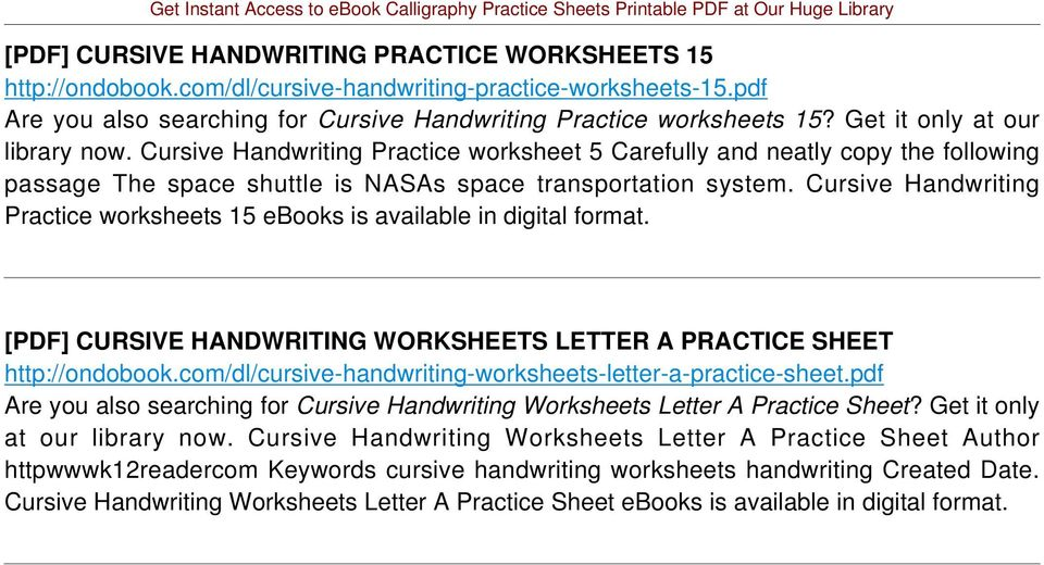 Cursive Handwriting Practice worksheets 15 ebooks is available in digital format. [PDF] CURSIVE HANDWRITING WORKSHEETS LETTER A PRACTICE SHEET http://ondobook.